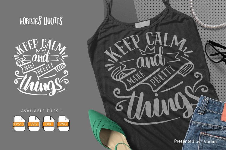 Keep Calm And Make Pretty Things | Lettering Quotes example image 1