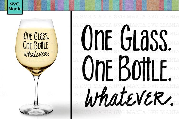 Download One Glass One Bottle Whatever Funny Wine Glass Svg Svg File 214725 Svgs Design Bundles