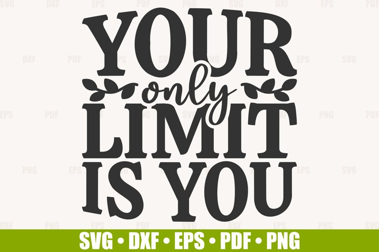 Inspirational Quote SVG, Your Only Limit Is You SVG cut file