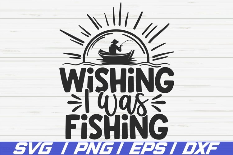 Download Wishing I Was Fishing Svg Cut File Cricut Fisherman 1165474 Cut Files Design Bundles