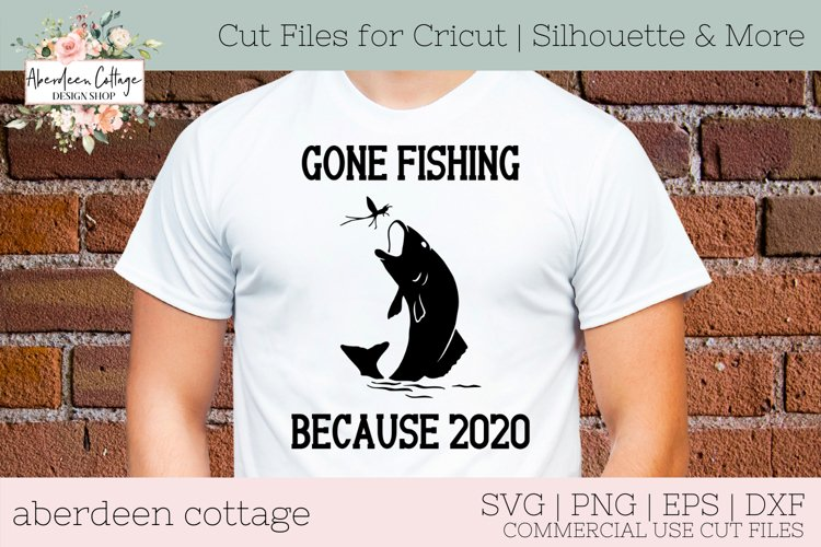 Gone Fishing Because 2020 #2 SVG - Fishing Tshirt & Sign example image 1