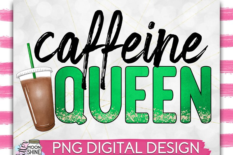 Caffeine Queen PNG Sublimation Design example