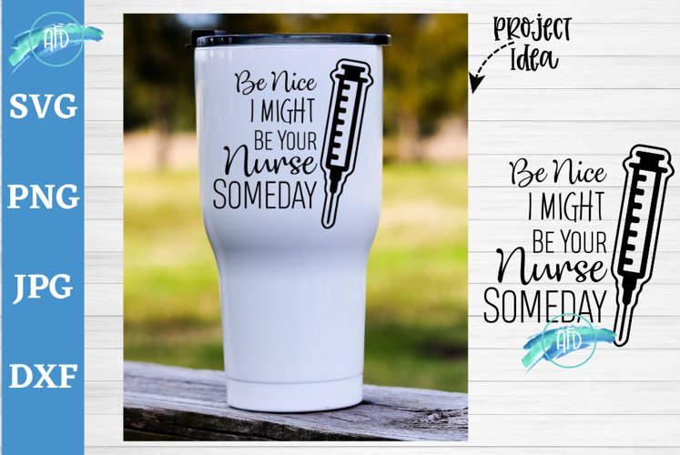Be nice I might be your nurse someday, funny nurse quote svg example image 1