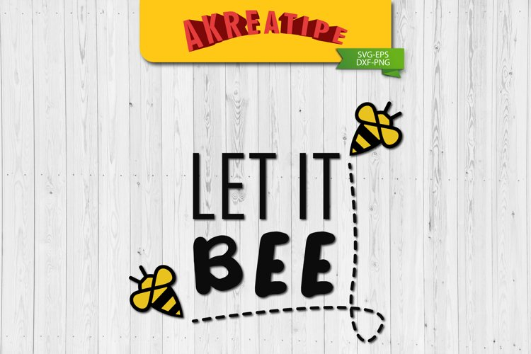 Let It Bee SVG | Sublimation | SVG | Cut File example image 1