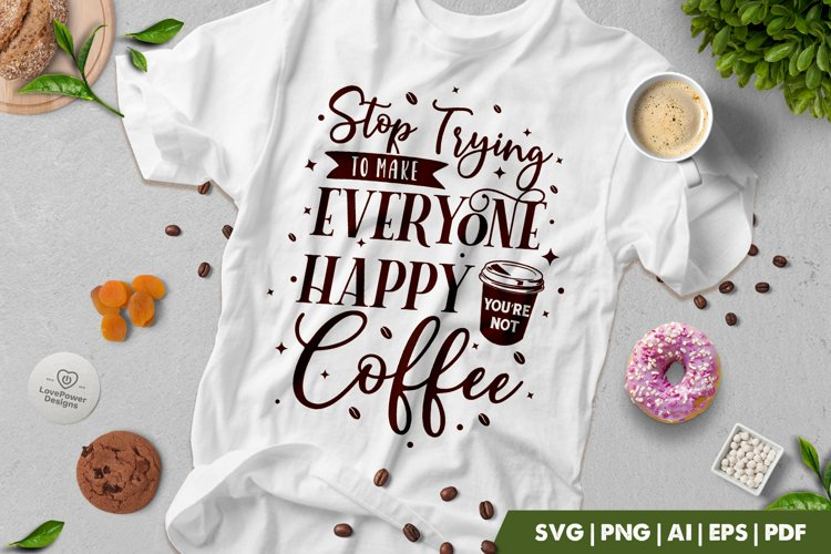 Coffee SVG | Stop Trying To make Everyone Happy SVG example image 1