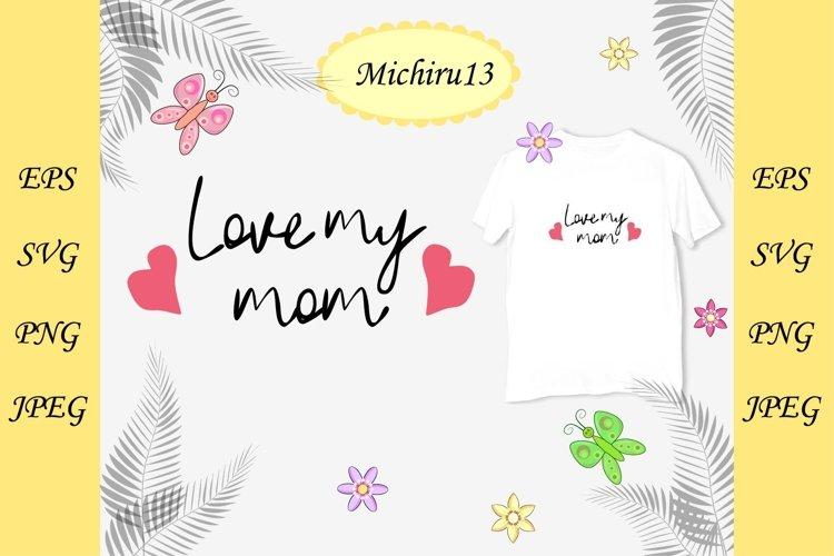 Download Quote Love My Mom 910900 Illustrations Design Bundles