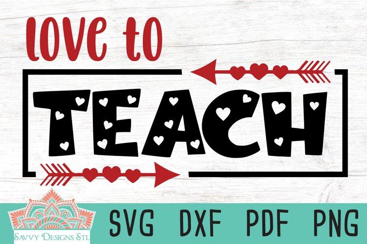 Love To Teach Teacher Valentines Day Cut File