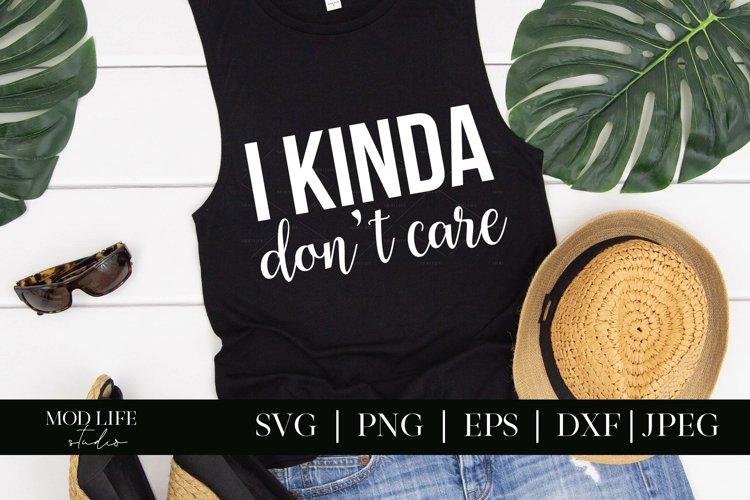 I Kinda Dont Care SVG Cut File - SVG PNG EPS JPEG