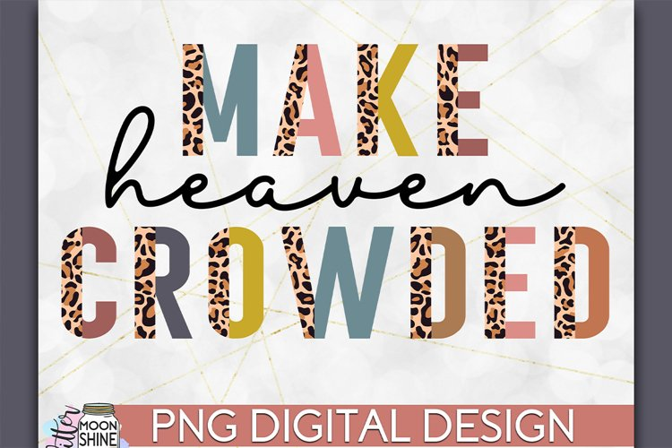 Make Heaven Crowded PNG Sublimation example
