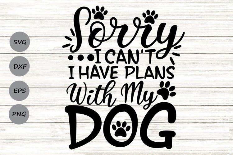 Sorry I Can't I Have Plans With My Dog Svg, Dog Lover Svg. example image 1