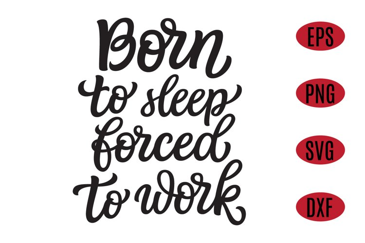 Born to sleep, forced to work, humorous SVG quote