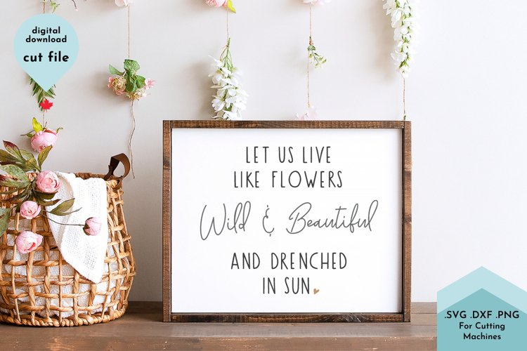 Let us Live Like Flowers Wild and Beautiful - Girls Room SVG