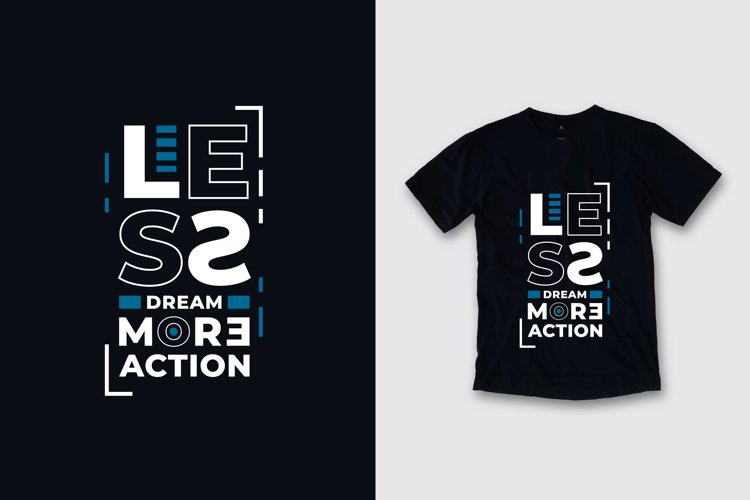 Less dream more action typography quote t shirt design example image 1
