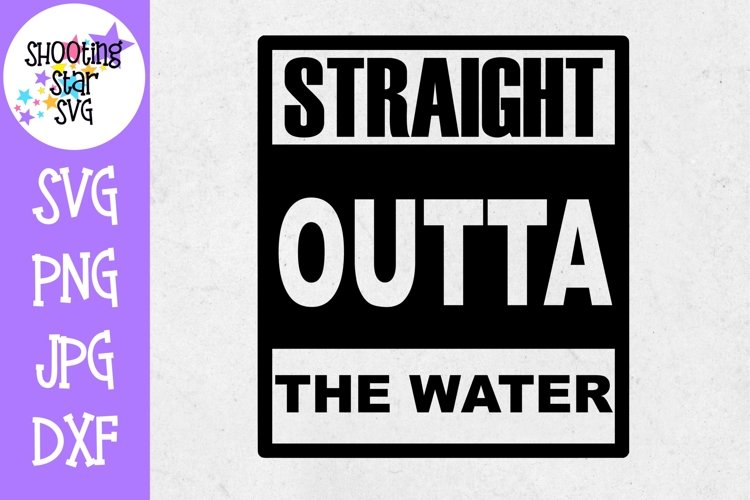 Straight Outta the Water SVG - Baptism SVG - Religious SVG