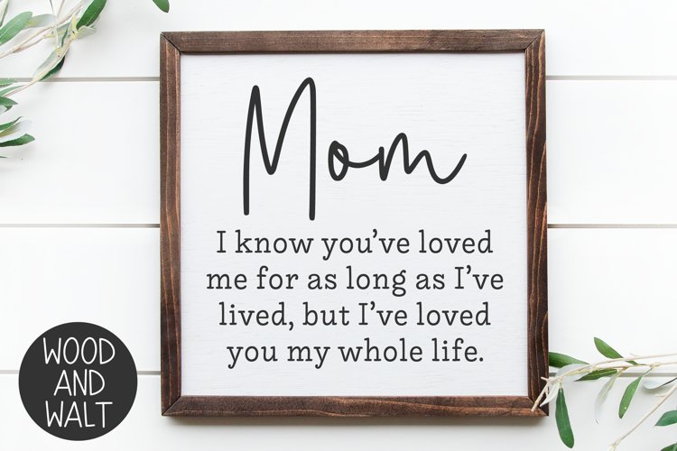 Mom Ive Loved You My Whole Life SVG |Mothers Day Cut File