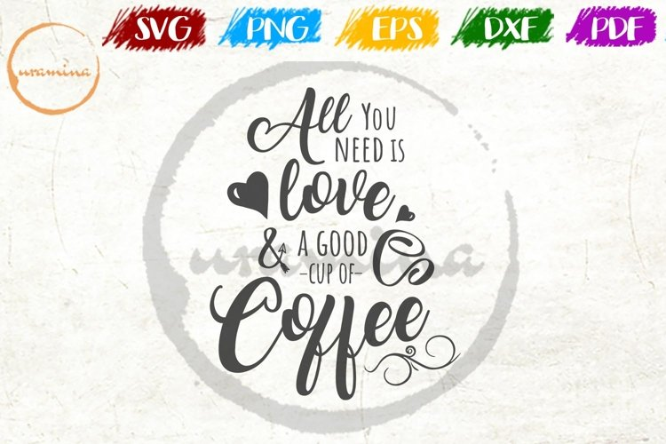 All You Need Is Love And A Cup Of Coffee Kitchen SVG PDF PNG example image 1