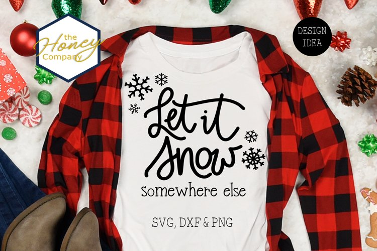 Let it Snow Somewhere Else Funny Christmas SVG PNG DXF