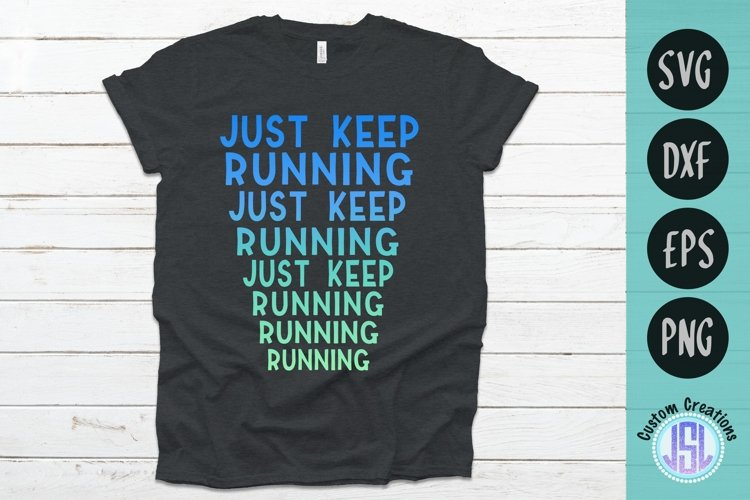 Just Keep Running   Exercise Workout SVG   SVG EPS DXF PNG example image 1