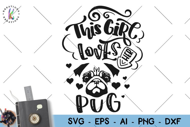 Pug svg This girl loves her Pug svg