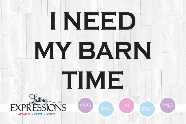 I Need My Barn Time Vector Design Quote