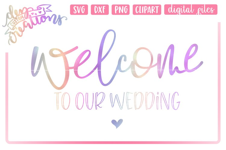 Welcome To Our Wedding - SVG DXF PNG Digital cut files