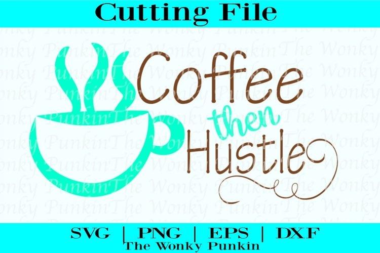 Coffee Then Hustle , Svg File