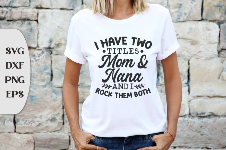 I Have Two Titles Mom And Nana And I Rock Them Both
