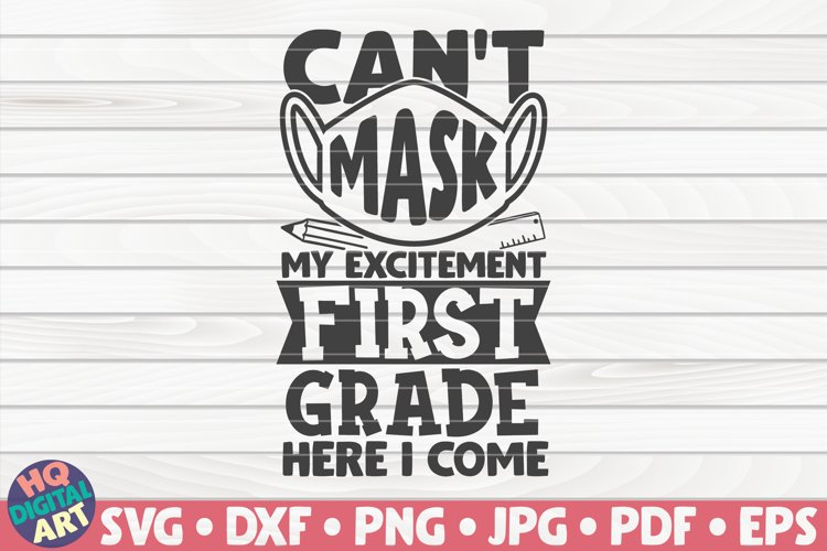 Can't mask my excitement First grade here I come SVG example image 1