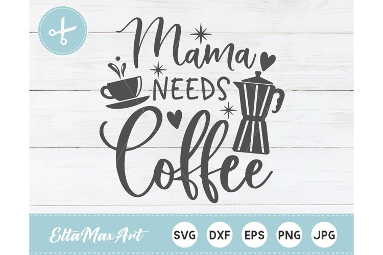 Mama needs coffee SVG, Coffee SVG, Funny Quote svg, Mom example image 1