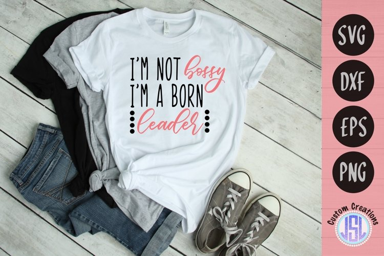 I'm Not Bossy I'm a Born Leader | Boss SVG | SVG DXF EPS PNG example image 1