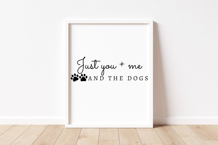 Just You, Me and the Dogs Printable Sign