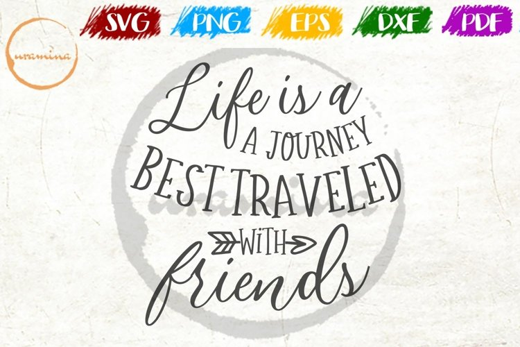 Life Is A Journey Best Traveled With Friends SVG PDF PNG DXF