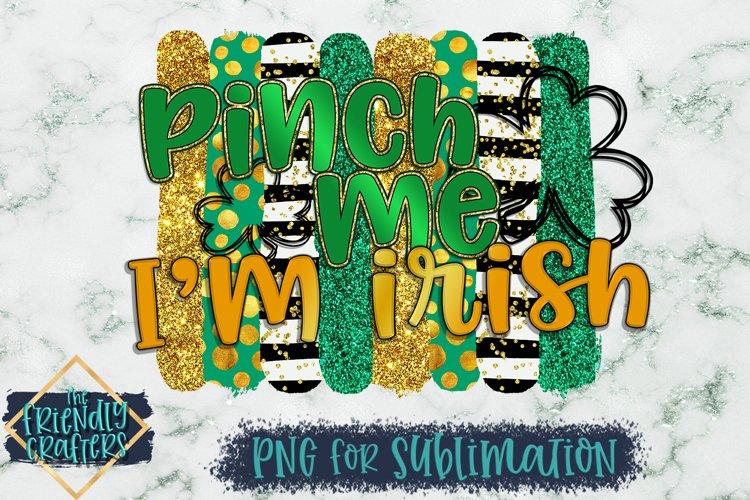 Pinch Me Im Irish for Sublimation