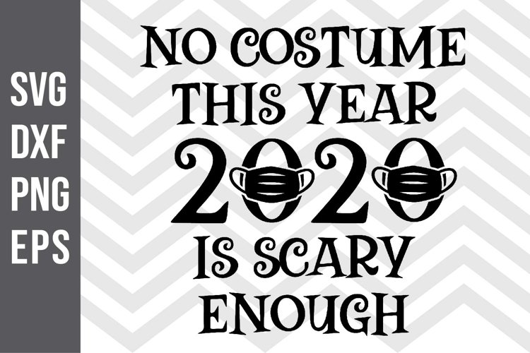 No costume this year 2020 is scary enough SVG example image 1