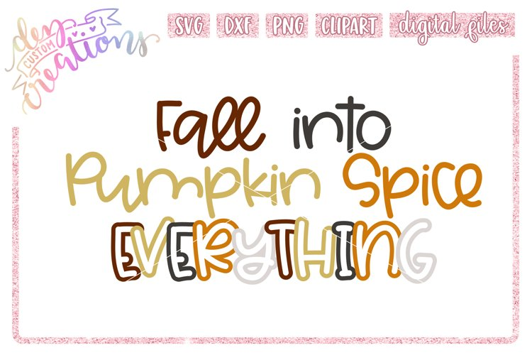 Fall Into Pumpkin Spice Everything - SVG DXF PNG - clipart