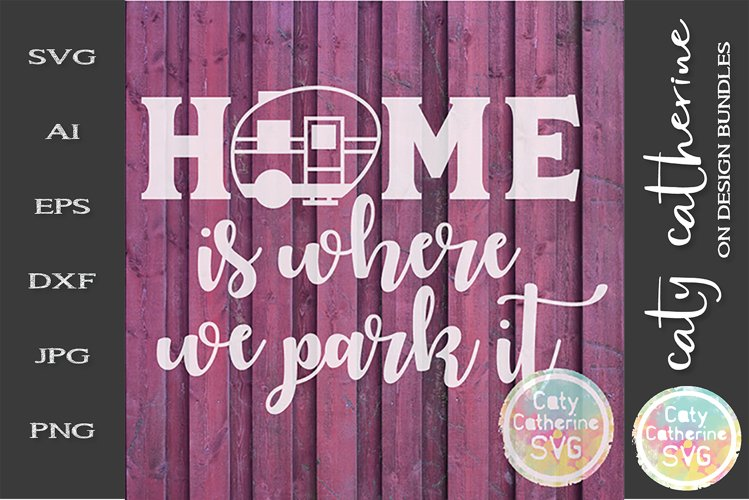 RV Camper Home Is Where You Park It SVG Camping Cut File example image 1