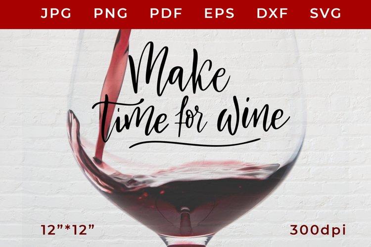 Download Make Time For Wine Svg Svg Cut Files Wine Quotes Svg 708382 Hand Lettered Design Bundles