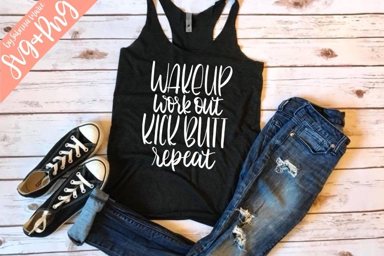 Wake up, work out, kick butt, repeat - Exercise Quote