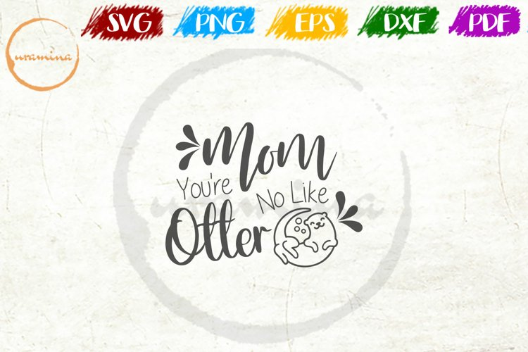 Mom You're No Like Otter Mother's Day Quote Art example image 1