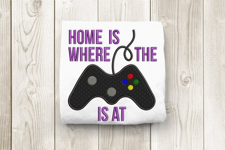 Home Is Where the Game System Is At Applique Embroidery