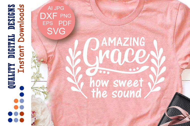 Amazing Grace how sweet the sound Svgs quotes Bible example image 1
