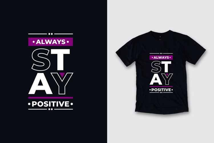 Always stay positive typography quote t shirt design example image 1