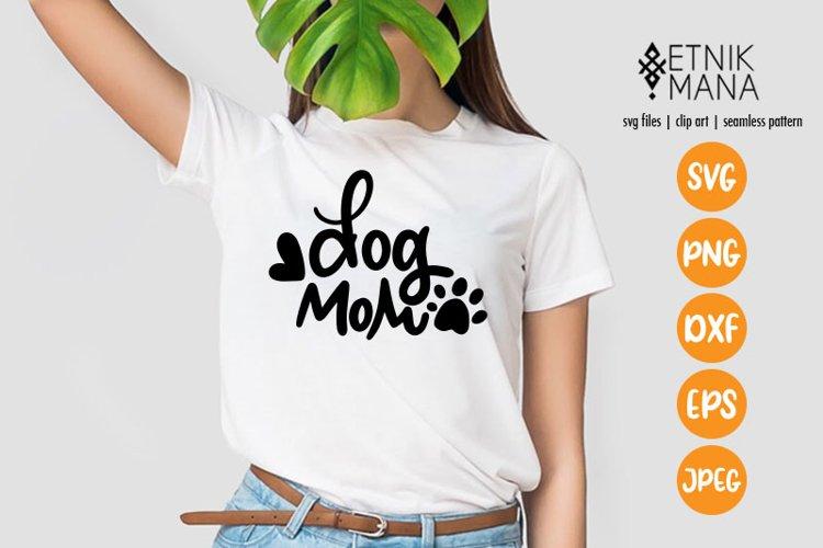 Dog Mom, Dog Lovers, Dog Mothers T-shirt Lettering SVG File