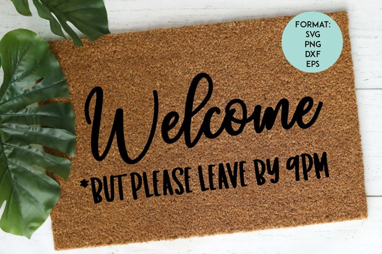Doormat / Welcome But Please Leave By 9 / Funny SVG File