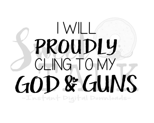 I will proudly cling to my God and Guns svg-Instant digital download