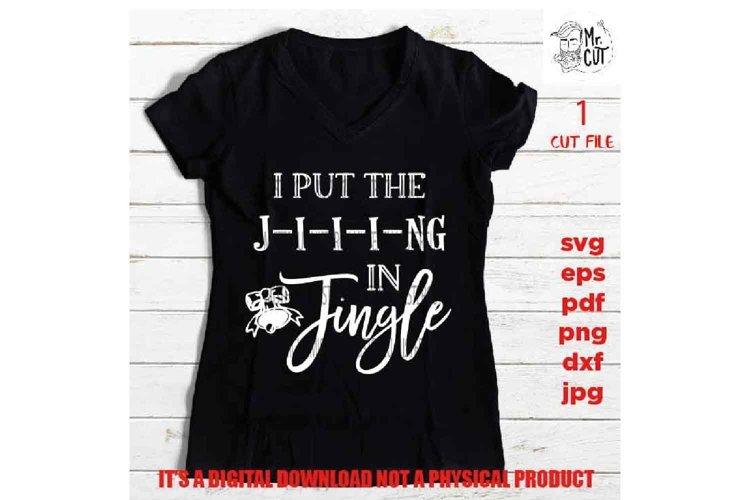 I put the Jing in Jingle J-i-i-ing Svg, Christmas shirt example image 1