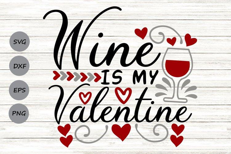 Wine Is My Valentine Svg, Valentine's Day Svg, Wine Glass. example image 1