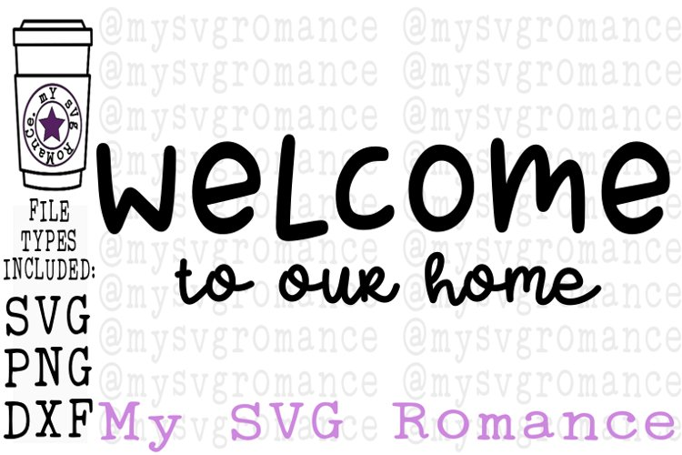 Welcome To Our Home SVG PNG DXF Welcome Porch Sign