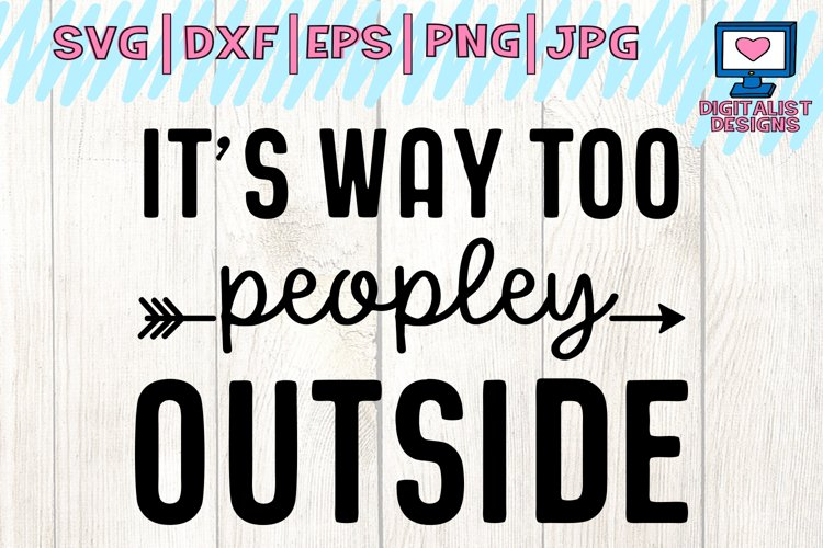 it's way too peopley outside svg, funny quote svg, arrow svg example image 1