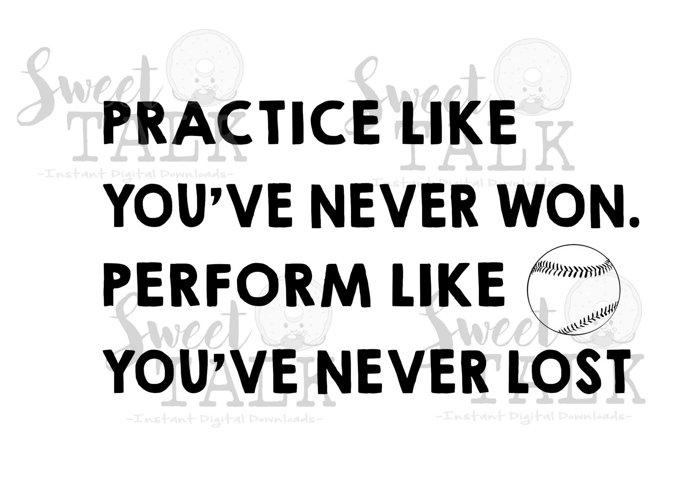 Baseball/softball digital download/practice like youve never won, play like youve never lost